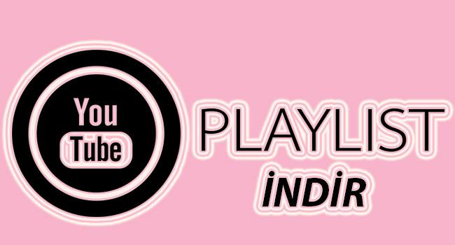 Yazılımsız-Online Youtube Playlist Nasıl İndirilir