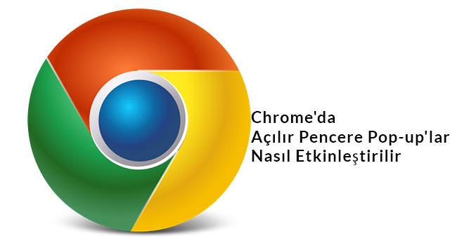 Chrome'da Açılır Pencere (Pop-up'lar) Nasıl Etkinleştirilir